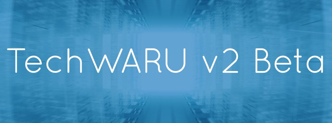It's Coming… TechWARU v2 Beta