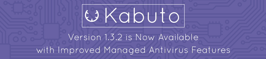 Kabuto 1.3.2 is Now Available – New Managed Antivirus Features, New Request Form and more!