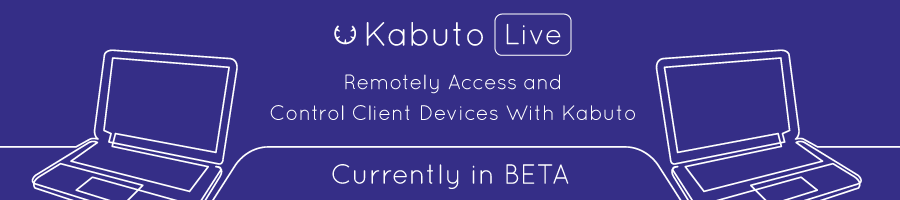 The Day Has Come: You Can Now Remotely Connect to Client Machines Using Kabuto Live (BETA)